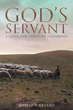 "Author Roslynn Bryant's Newly Released ""God's Servant: A Guide for Christian Leadership"" is an Illuminating and Imperative Handbook for Today's Christian Leaders"