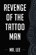 """Mr. Lee's new book """"Revenge of the Tattoo Man"""" is the suspenseful story of an educated young man's pursuit of revenge and the formation of a formidable alterego."""