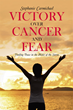 Victory over Cancer: Turning Fear into Faith