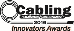Cabling Installation & Maintenance 2016 Innovators Awards Program