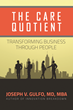 """Author Joseph Gulfo's Newly Released """"The Care Quotient: Transforming Business Through People"""" Unlocks the Single Most Important Aspect of Business Success"""