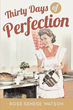 "Author Rose Senese Watson's Book ""Thirty Days of Perfection"" is a Powerful Diary Depicting One of Today's Women Trying to Perfectly Perform Wifely Duties From the 1950s"