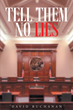 """David Buchanan's New Book """"Tell Them No Lies"""" is the Gritty Tale of a Young Drug Dealer Whose Life Rests in the Hands of a Jury Who is Deliberating a Murder Case"""