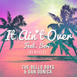 "The Bello Boys and Dan Donica's ""It Ain't Over (feat. Seri) [Remixes]"" Available Now on Radikal Records"