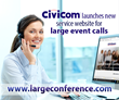 Civicom® Launches LargeConference.com To Spotlight Large Event Conferencing Service