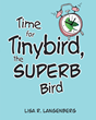 "Lisa R. Langenberg's New Book ""Time for Tinybird, the Superb Bird"" is an Endearing Representation of Responsible Pet Ownership"