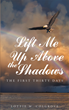 "Author Lottie M. Colgrove's Newly Released ""Lift Me up above the Shadows: The First Thirty Days"" is a Touching Story About a Wife's First Days Without Her Husband"