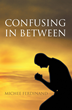 "Author Michee Ferdinand's newly released ""Confusing in Between"" is an inspired guide to Christian living."