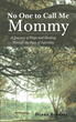 "Author Debra Busetti's newly released ""No One to Call Me Mommy: A Journey of Hope and Healing Through the Pain of Infertility"" is a poignant true-to-life story."