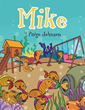 """Paige Johnson's New Book """"Mike"""" is a Creatively Crafted and Vividly Illustrated Journey into the Aquatic World"""