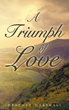 """Heather Marshall's New Book """"A Triumph of Love"""" is a Telling and Emotional Account of One Woman's Battle to be Reconnected with Her Child and Overcome a Mental Breakdown"""