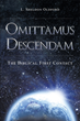 "Author L. Sheldon Oldford's book ""Omittamus Descendam: The Biblical First Contact"" is a reflective dissection of the Bible to aid in the understanding of human origins."