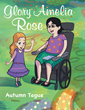 "Autumn Tague's New Book ""Glory Amelia Rose"" is a Unique and Entertaining Tale for Young Readers"