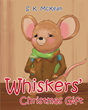 """S. K. McKean's New Book """"Whiskers' Christmas Gift"""" is a Poetic Testament to the True Gift of Selflessness"""