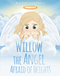 "Nicole Campbell's New Book ""Willow the Angel Afraid of Heights"" is an Endearing and Cheerful Story for Young Readers"