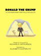 People Who Don't Like Donald Trump, Will Love RONALD THE GRUMP by Richard S. Arthurson, a Senior age 72, & Illustrated by Elizabeth Austerlitz, a 24-Year-Old Millennial
