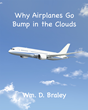 "Wm. D. Braley's New Book ""Why Airplanes Go Bump in the Clouds"" is an Encouraging and Inspiring Story that Helps Children Conquer the Many Fears of Flying"
