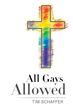 """Tim Schaffer's Newly Released """"All Gays Allowed"""" is a Guide to Understanding the Christian Faith and a Source of Real Answers Regarding Some of Today's Hottest Topics"""