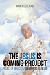"Author Winfield Craig's Newly Released ""The Jesus Is Coming Project: Project Of Miracles - Dream Being Fulfilled"" is the Tale of How Mr. Craig Came to Realize his Dream"
