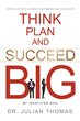 "Julian Thomas's ""Think, Plan, and Succeed B.I.G. (By Involving God): Simple Ways to Achieve Uncommon Success in Life"" is a Guide to Living a Christian Life With Purpose"