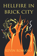 "Author Kevin Romano's New Book ""Hell Fire in Brick City"" Follows Frank Soldi as He Searches for a Criminal in a World that Blurs the Line Between Morality and Amorality"