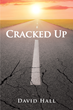"David Hall's New Book ""Cracked Up"" is an Entertaining and Raw Autobiography about Success and Failure"