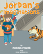 "Author Cecelia Powell's New Book ""Jordan's Imaginations"" is Entertaining and Whimsical as a Young Boy Discovers the Magic of Imagination."
