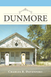 """Charles R. Davenport's New Book """"Dunmore"""" is the Powerful Story of a Small Town and the People Who Founded It"""