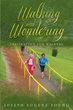 "Joseph Eugene Young's Newly Released ""Walking And Wondering: Inspiration For Walkers"" is a Collection of Thoughts from a Man Dedicated to Exercising and to his Lord"
