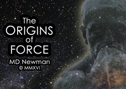 The Origins of Force by MD Newman