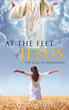 "Author Roslynn Bryant's newly released ""At the Feet of Jesus: The Call to Fellowship"" follows one woman on her journey as she becomes closer to God."