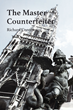 """Author Richard Constant's newly released """"The Master Counterfeiter"""" is a compilation of the insights, realizations, and truths gained from living life to its fullest."""