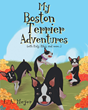 "Author L. A. Meyer's newly released ""My Boston Terrier Adventures (with Rudy, Riley and more...)"" is a sweet children's book that stresses the importance of rescuing dogs"