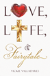 "Author Vickie Valladares's Newly Released ""Love, Life, & Fairytale"" is a Beautiful Intertwining of Three Stories into a Seamless and Unbelievable Tale of True Faith"