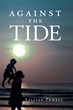 "Author Lillian Powell's new book ""Against the Tide"" is captivating and heart-wrenching as a young girl struggles on her quest to overcome insurmountable obstacles."