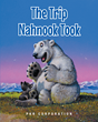 "PKR Corporation's New Book ""The Trip Nahnook Took"" is a Charming Children's Tale of a Young Polar Bear's Expedition to the North"