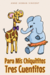 "Anne Homan Vincent's New Book ""Para Mis Chiquititos Tres Cuentitos"" is an Entertaining Collection of Spanish Children's Stories"