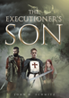 """John H. Schmitz's New Book """"The Executioner's Son"""" is a Parable Cleverly Disguised as the Story of an Orphan who Finds Himself on a Formidable Quest to Slay a Dragon"""