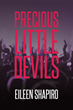 "Eileen Shapiro's New Book ""Precious Little Devils"" is a Dramatic and Entertaining Work that Follows As The Main Characters Dance Through a Rock-and-Roll Competition"