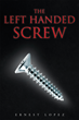 "Author Ernest Lopez's New Book ""The Left Handed Screw"" is An Honest and Deep Look at the Current Economic and Political Situation in America"