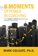 8 Moments of Power In Coaching, Released on October 4: How to Design and Deliver High-Performance Feedback to All Employees