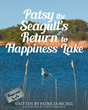 "Patricia Richel's New Book ""Patsy the Seagull's Return to Happiness Lake"" is a Creatively Crafted and Vividly Illustrated Journey Full of Animated Animal Characters"