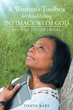 """Author Tonya Raby's Newly Released """"A Woman's Toolbox For Establishing Intimacy with God: 365 Day Devotional"""" is a Helpful Guide for Women to Fortify Their Bond with God"""