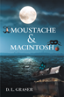 """Author D. L. Graser's New Book """"Moustache & Macintosh"""" is a Captivating and Magical Adventure Between Two Girls Spending the Summer on Their Grandfather's Farm"""