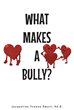 """Jacqueline Yvonne Smart's new book """"What Makes A Bully?"""" is a Call to the Human Duty of Recognizing and Ending Bullying Behavior in All Settings"""