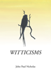 "Author John Paul Nicholas's new book ""Witticisms"" is an Inspirational Collection of Prose and Poetry"