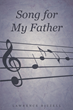 "Lawrence Bizzell's new book ""Song for My Father"" is a captivating and cultural work about a young man growing up in Los Angeles during the sixties and seventies."