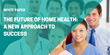 White Paper Explores New Approach to Home Health Success