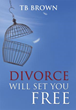 Compelling New Xulon Book Reveals How God Views Both Divorce And Remarriage – A Powerful Read Which Will Set Anyone Free