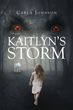 "Author Carla Johnson's Newly Released ""Kaitlyn's Storm"" is a Thrilling Fantasy Combining Magical Powers with Those Who Would Destroy Them"